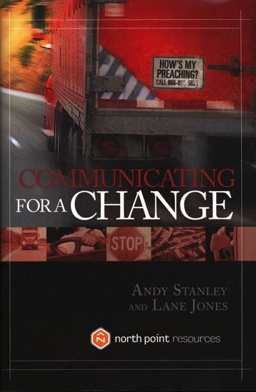 Picture of Communicating for a Change: Seven Keys to Irresistible Communication by Andy Stanley and Lane Jones